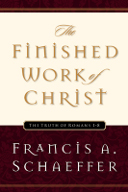 The Finished Work Of Christ: The Truth of Romans 1-8