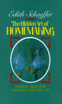 The Hidden Art of Homemaking: Creative Ideas for Enriching Everyday Life