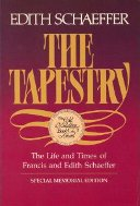 The Tapestry: The Life And Times Of Francis And Edith Schaeffer